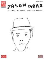 Jason Mraz - We Sing, We Dance, We Steal Things. Sheet Music