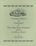 Popular Music of Cincinnati & the Ohio River Frontier -1788 to 1825 Sheet Music
