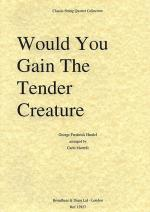 Would You Gain The Tender Creature? (String Quartet) - Score Sheet Music
