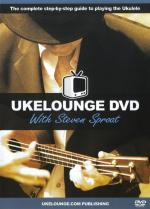 Steven Sproat: Ukelounge DVD - The Complete Step-By-Step Guide To Playing The Ukulele Sheet Music