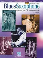 Blues Saxophone: An In-Depth Look At The Styles Of The Masters Sheet Music