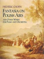Frederic Chopin: Fantasia On Polish Airs And Other Works For Piano And Orchestra (Full Score) Sheet Music