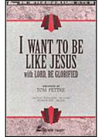 I Want to Be Like Jesus with Lord Be Glorified (Anthem) Sheet Music