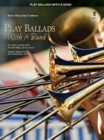 Play Ballads With A Band - Trombone Sheet Music