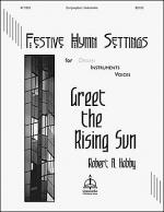 Greet the Rising Sun, Festive Hymn Settings for Organ, Instruments & Voices: Sheet Music