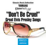 Don't Be Cruel - Great Elvis Presley Songs Sheet Music