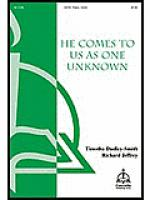 He Comes To Us As One Unknown Sheet Music