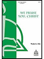 We Praise You, O Christ Sheet Music