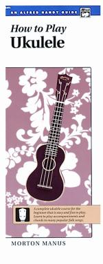 How to Play Ukulele (A Complete Ukulele Course for the Beginner That Is Easy and Fun to Play) - Book Sheet Music