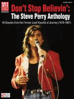Don't Stop Believin': The Steve Perry Anthology 16 Classics From The Former Lead Vocalist Of Journey Sheet Music