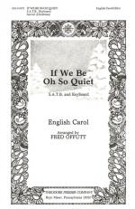 If We Be Oh So Quiet - SATB And Keyboard CHORAL PART(S) Sheet Music