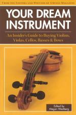Your Dream Instrument An Insider's Guide To Buying Violins, Violas, Cellos, Basses & Bows Sheet Music