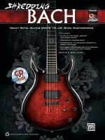 Shredding Bach (Heavy Metal Guitar Meets 10 J. S. Bach Masterpieces) - Book & CD Sheet Music