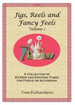 Jigs, Reels And Fancy Feels Volume 1 - A Collection Of 63 New And Exciting Tunes For Fiddle Or Accor Sheet Music