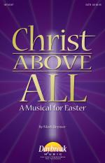 Christ Above All A Musical For Easter Sheet Music