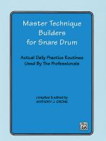 Master Technique Builders for Snare Drum (Actual Daily Practice Routines Used by the Professionals)  Sheet Music