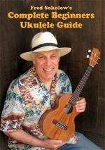 Fred Sokolow: Complete Beginner Ukulele Guide Sheet Music
