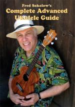 Fred Sokolow: Complete Advanced Ukulele Guide Sheet Music