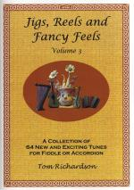 Tom Richardson: Jigs, Reels And Fancy Feels - Volume 3 Sheet Music
