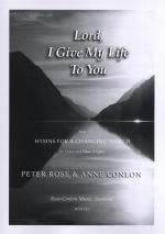 Peter Rose/Anne Conlon: Lord, I Give My Life To You Sheet Music
