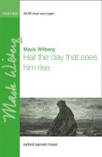 Mack Wilberg: Hail The Day That Sees Him Rise (Praise The Lord! His Glories Show) Sheet Music